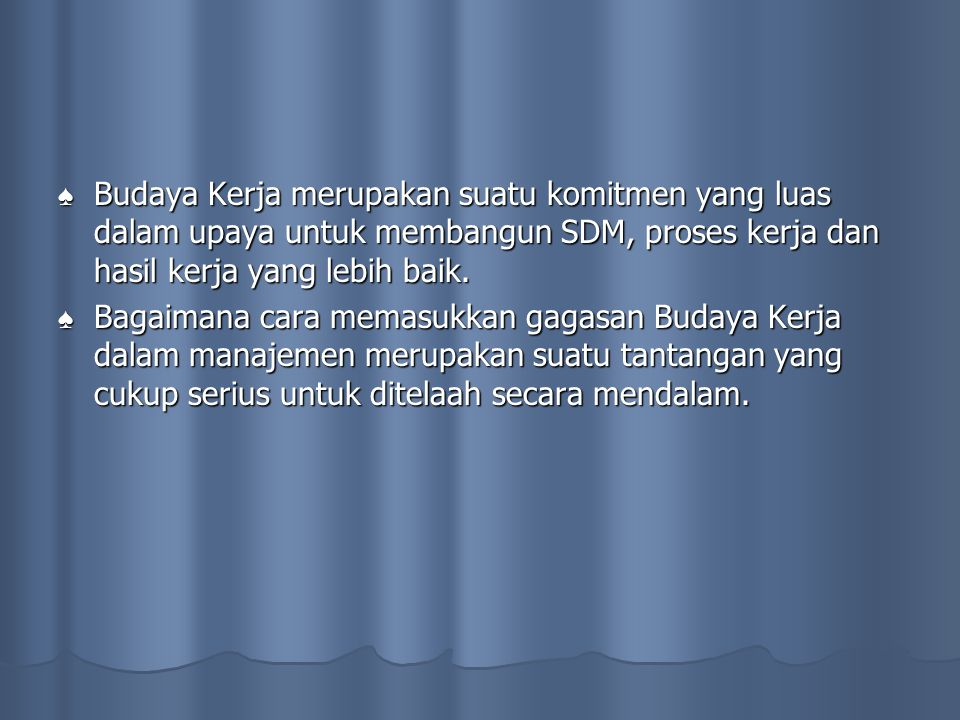 Budaya Kerja merupakan suatu komitmen yang luas dalam upaya untuk membangun SDM, proses kerja dan hasil kerja yang lebih baik.