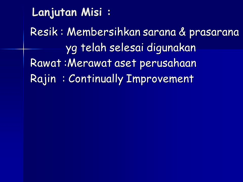 Lanjutan Misi : Resik : Membersihkan sarana & prasarana. yg telah selesai digunakan. Rawat :Merawat aset perusahaan.