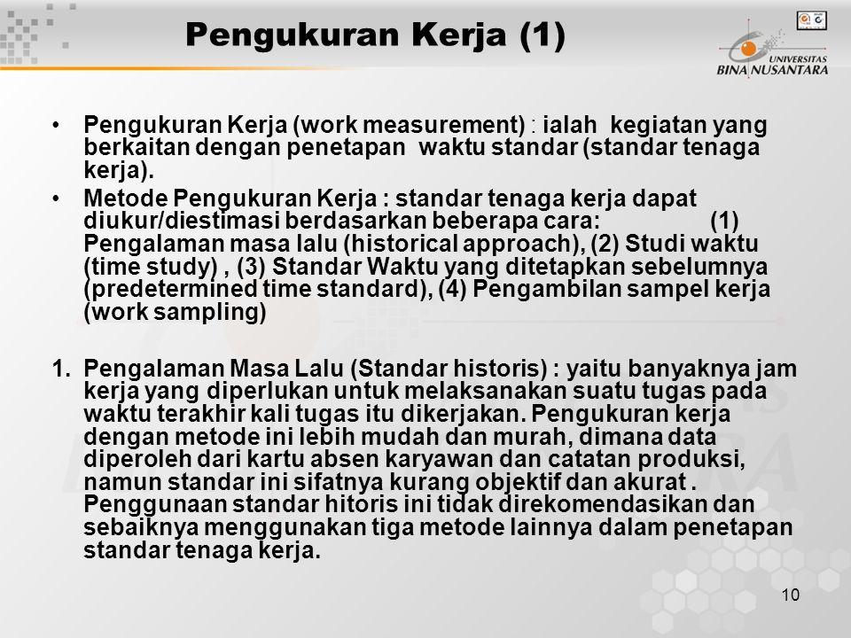 Pengukuran Kerja (1) Pengukuran Kerja (work measurement) : ialah kegiatan yang berkaitan dengan penetapan waktu standar (standar tenaga kerja).