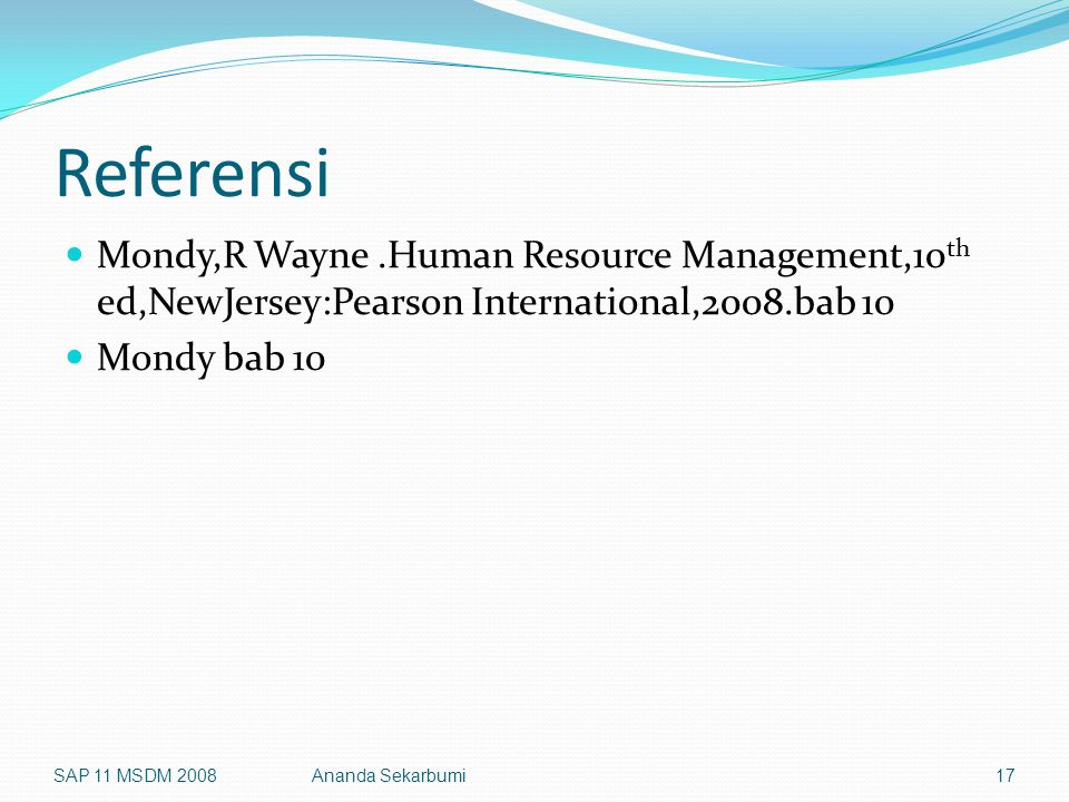 Referensi Mondy,R Wayne .Human Resource Management,10th ed,NewJersey:Pearson International,2008.bab 10.