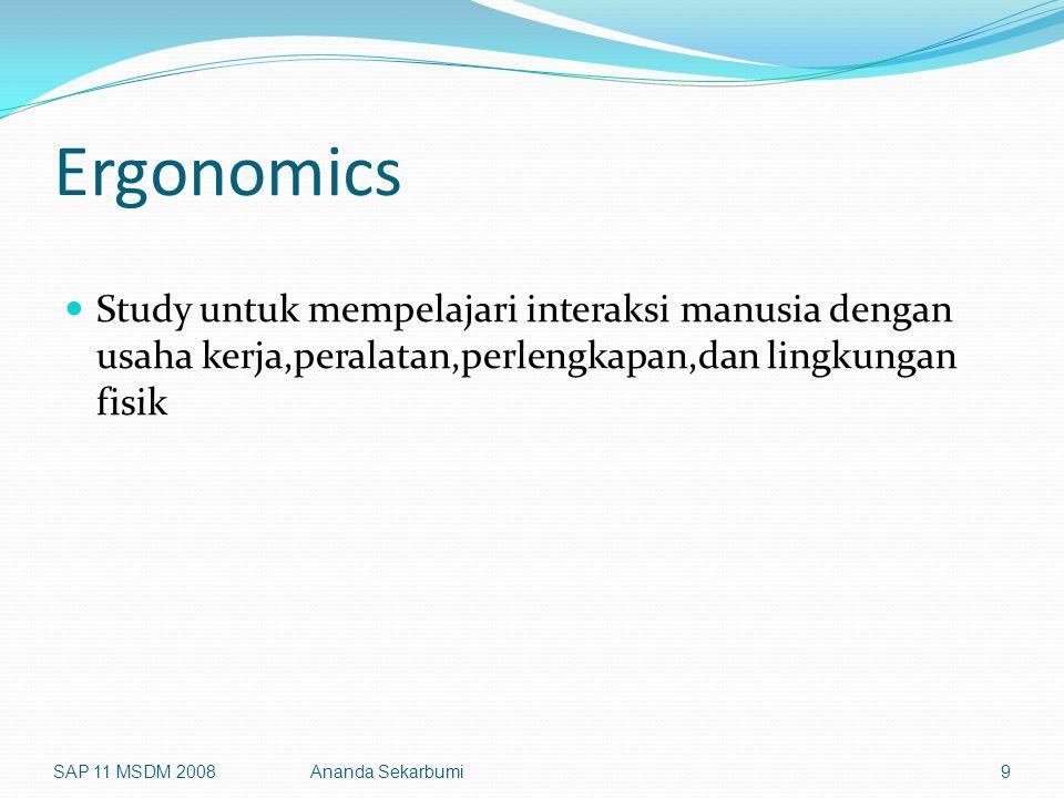 Ergonomics Study untuk mempelajari interaksi manusia dengan usaha kerja,peralatan,perlengkapan,dan lingkungan fisik.