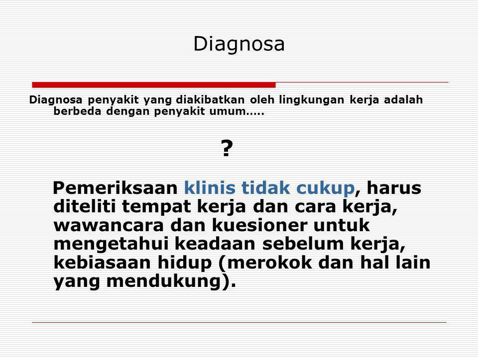 Diagnosa Diagnosa penyakit yang diakibatkan oleh lingkungan kerja adalah berbeda dengan penyakit umum…..