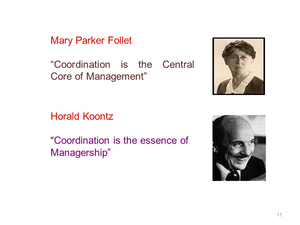 Mary Parker Follet Coordination is the Central Core of Management Horald Koontz. Coordination is the essence of.