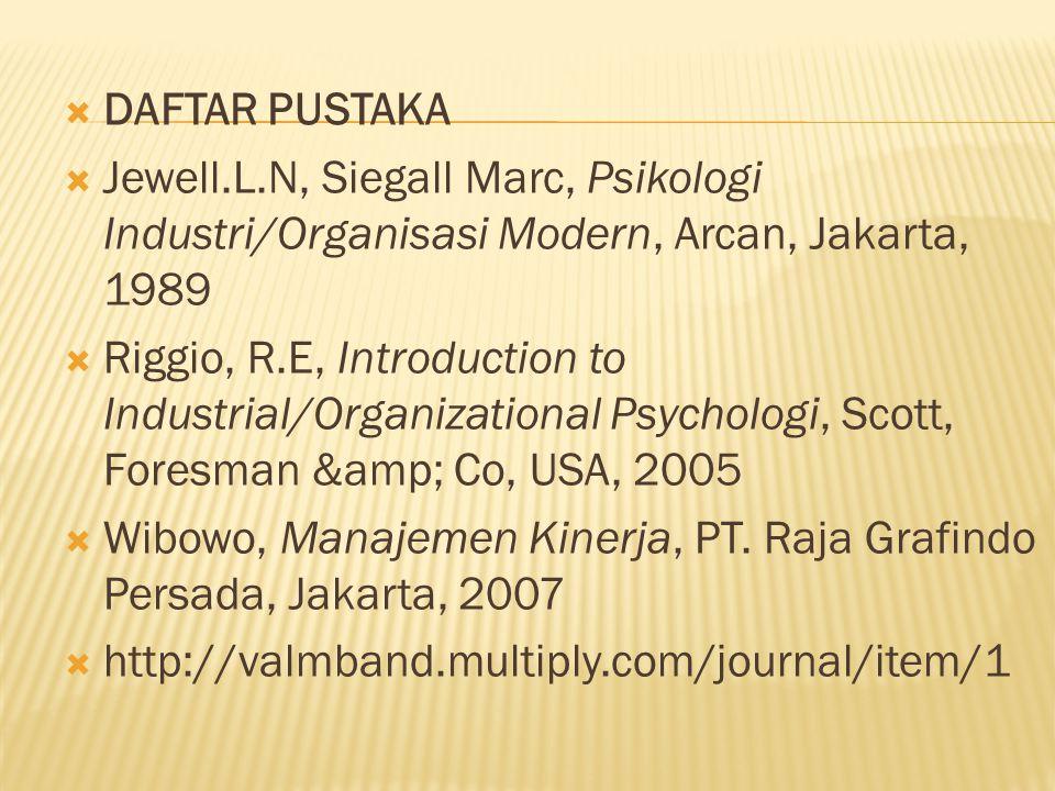 DAFTAR PUSTAKA Jewell.L.N, Siegall Marc, Psikologi Industri/Organisasi Modern, Arcan, Jakarta, 1989.