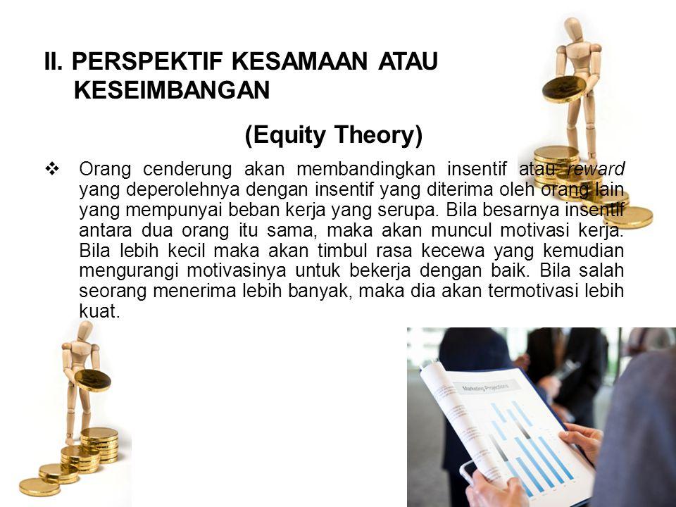 II. PERSPEKTIF KESAMAAN ATAU KESEIMBANGAN (Equity Theory)
