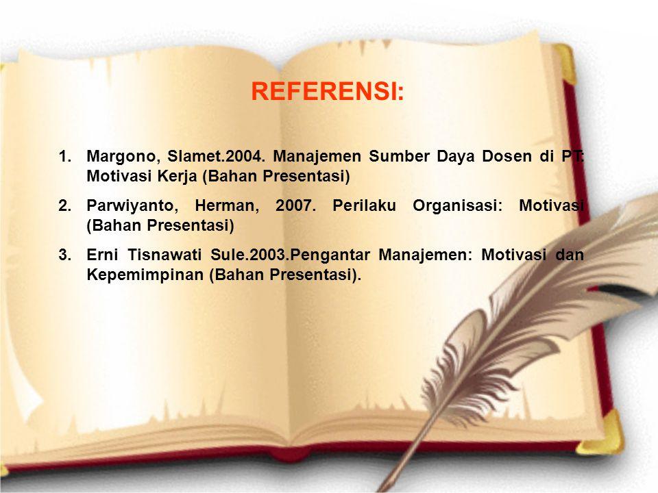 REFERENSI: Margono, Slamet.2004. Manajemen Sumber Daya Dosen di PT: Motivasi Kerja (Bahan Presentasi)