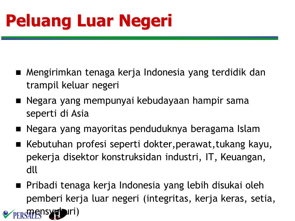 Peluang Luar Negeri Mengirimkan tenaga kerja Indonesia yang terdidik dan trampil keluar negeri.