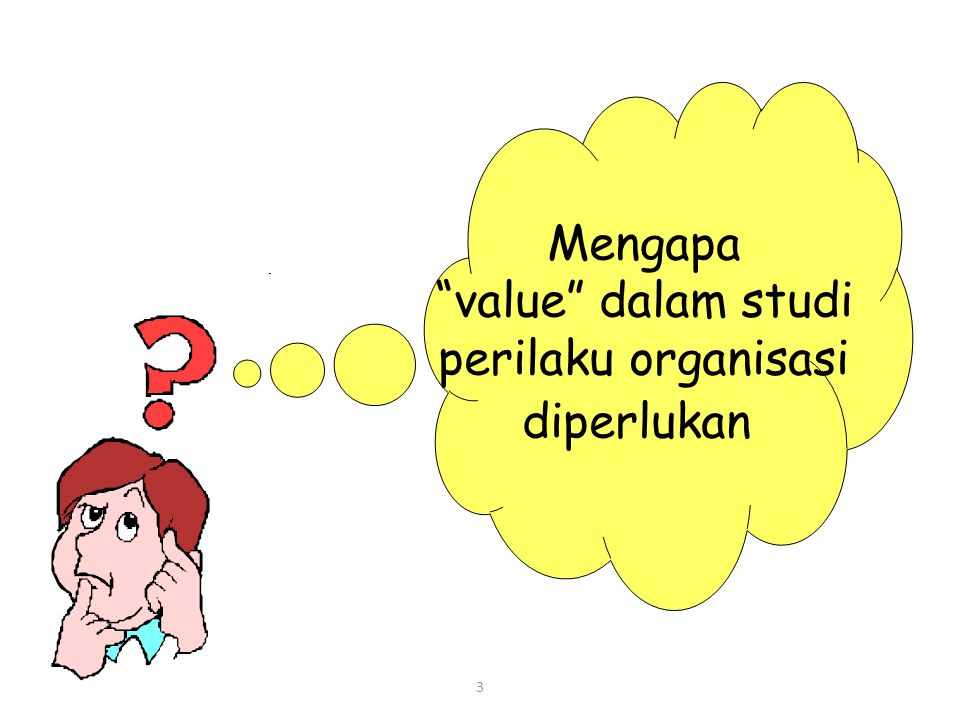 Mengapa value dalam studi perilaku organisasi diperlukan