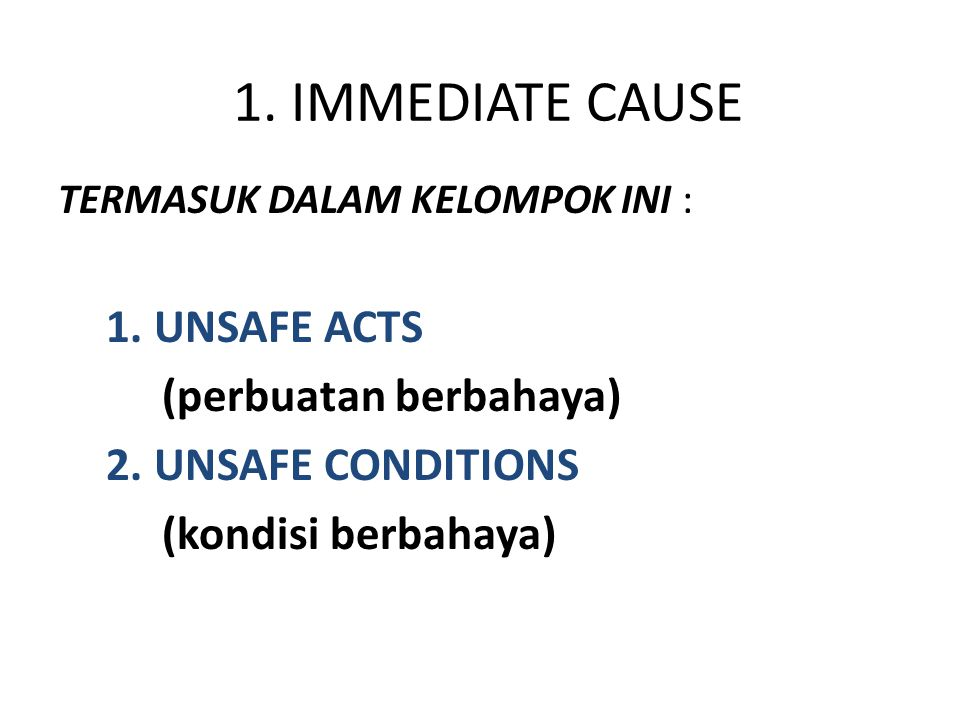 1. IMMEDIATE CAUSE 1. UNSAFE ACTS (perbuatan berbahaya)