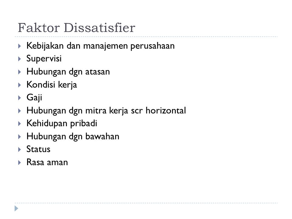 Faktor Dissatisfier Kebijakan dan manajemen perusahaan Supervisi
