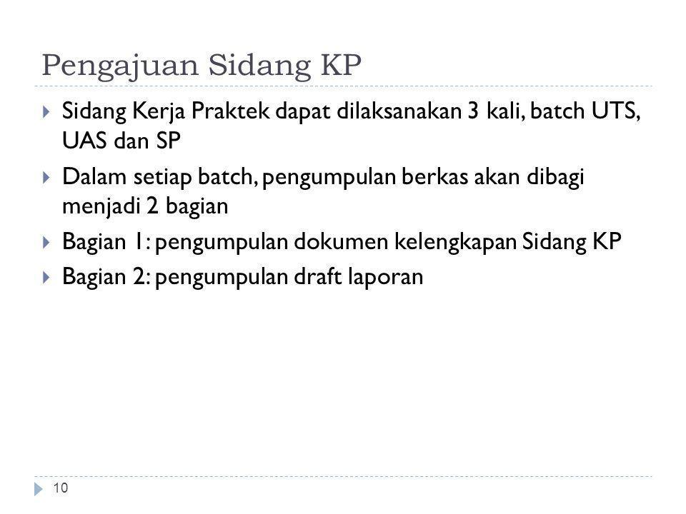 Pengajuan Sidang KP Sidang Kerja Praktek dapat dilaksanakan 3 kali, batch UTS, UAS dan SP.