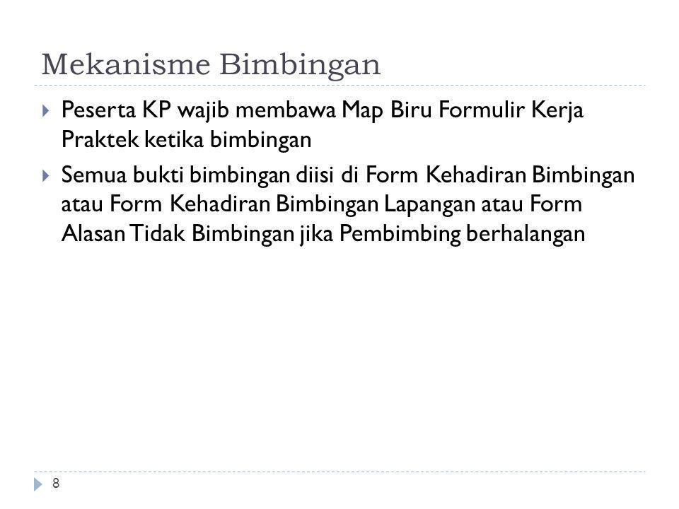Mekanisme Bimbingan Peserta KP wajib membawa Map Biru Formulir Kerja Praktek ketika bimbingan.