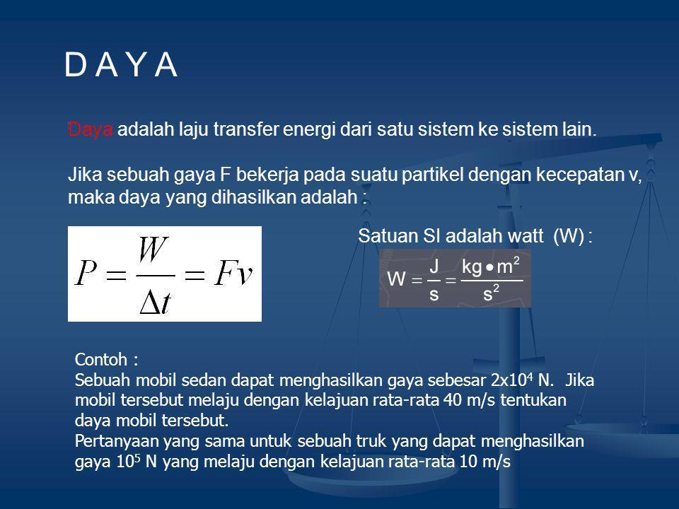 D A Y A Daya adalah laju transfer energi dari satu sistem ke sistem lain. Jika sebuah gaya F bekerja pada suatu partikel dengan kecepatan v,