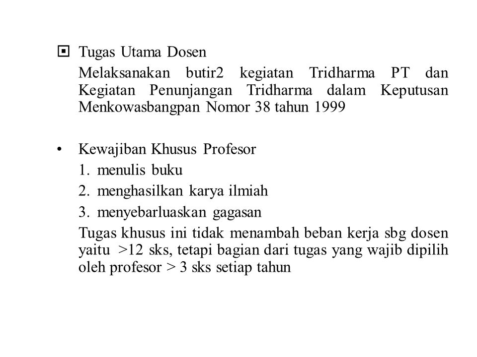 Tugas Utama Dosen Melaksanakan butir2 kegiatan Tridharma PT dan Kegiatan Penunjangan Tridharma dalam Keputusan Menkowasbangpan Nomor 38 tahun 1999.