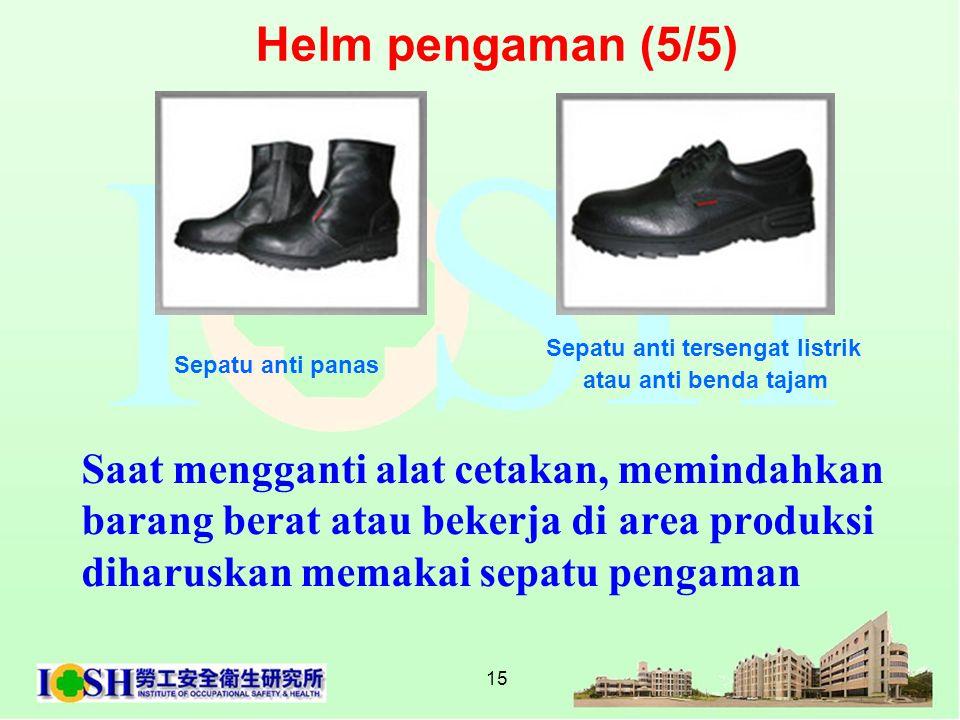 Helm pengaman (5/5) Sepatu anti tersengat listrik. atau anti benda tajam. Sepatu anti panas.