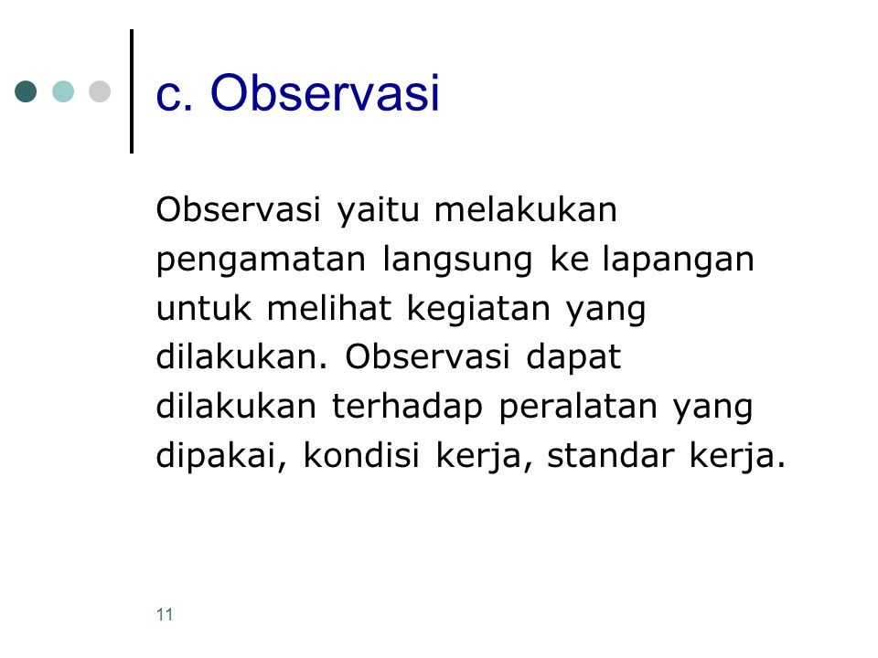 c. Observasi Observasi yaitu melakukan pengamatan langsung ke lapangan