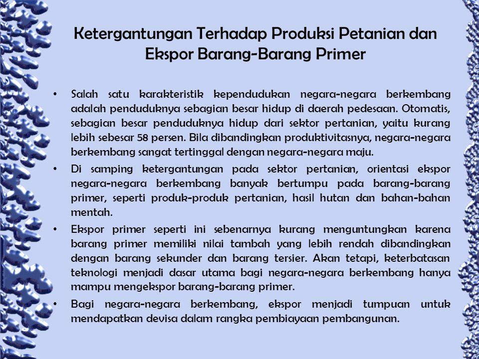 Ketergantungan Terhadap Produksi Petanian dan Ekspor Barang-Barang Primer
