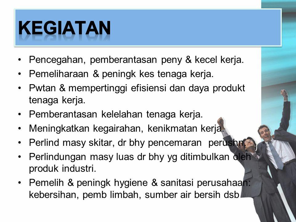 KEGIATAN Pencegahan, pemberantasan peny & kecel kerja.