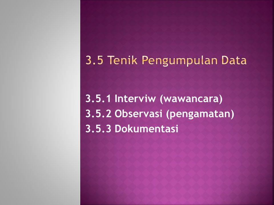 3.5 Tenik Pengumpulan Data