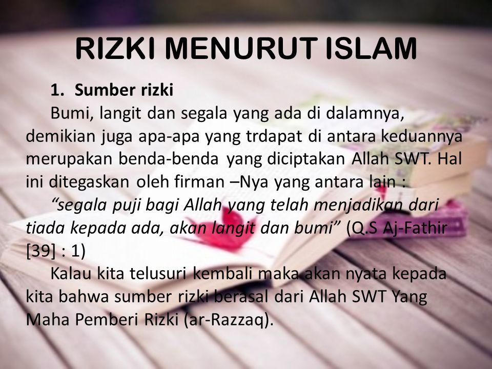 RIZKI MENURUT ISLAM 1. Sumber rizki