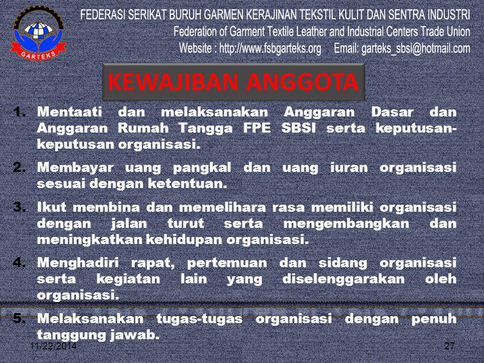 KEWAJIBAN ANGGOTA Mentaati dan melaksanakan Anggaran Dasar dan Anggaran Rumah Tangga FPE SBSI serta keputusan-keputusan organisasi.