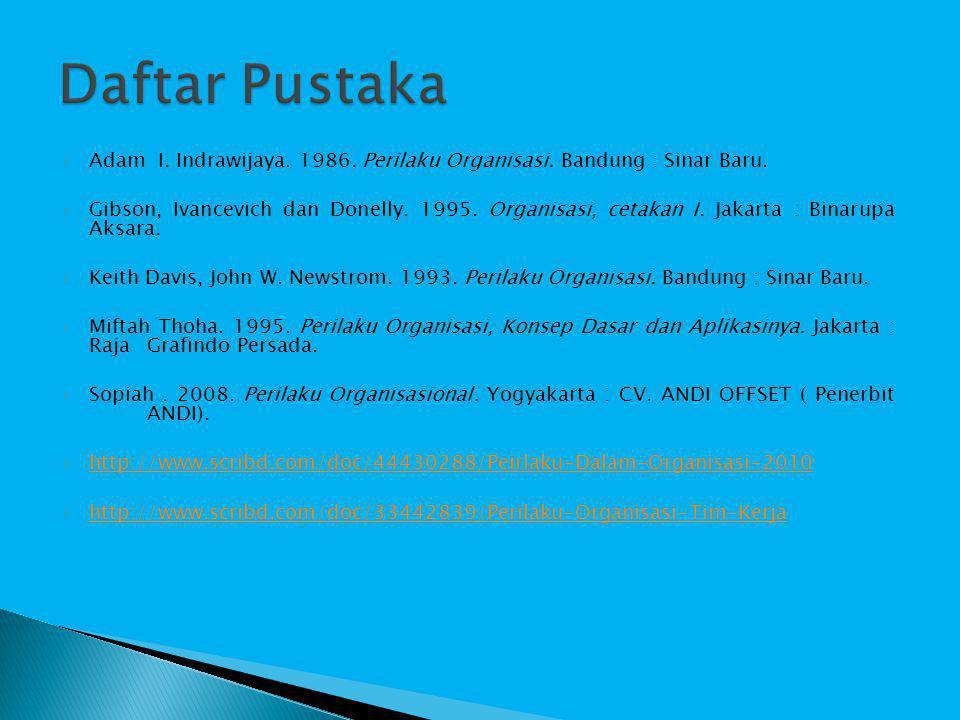 Daftar Pustaka Adam I. Indrawijaya. 1986. Perilaku Organisasi. Bandung : Sinar Baru.