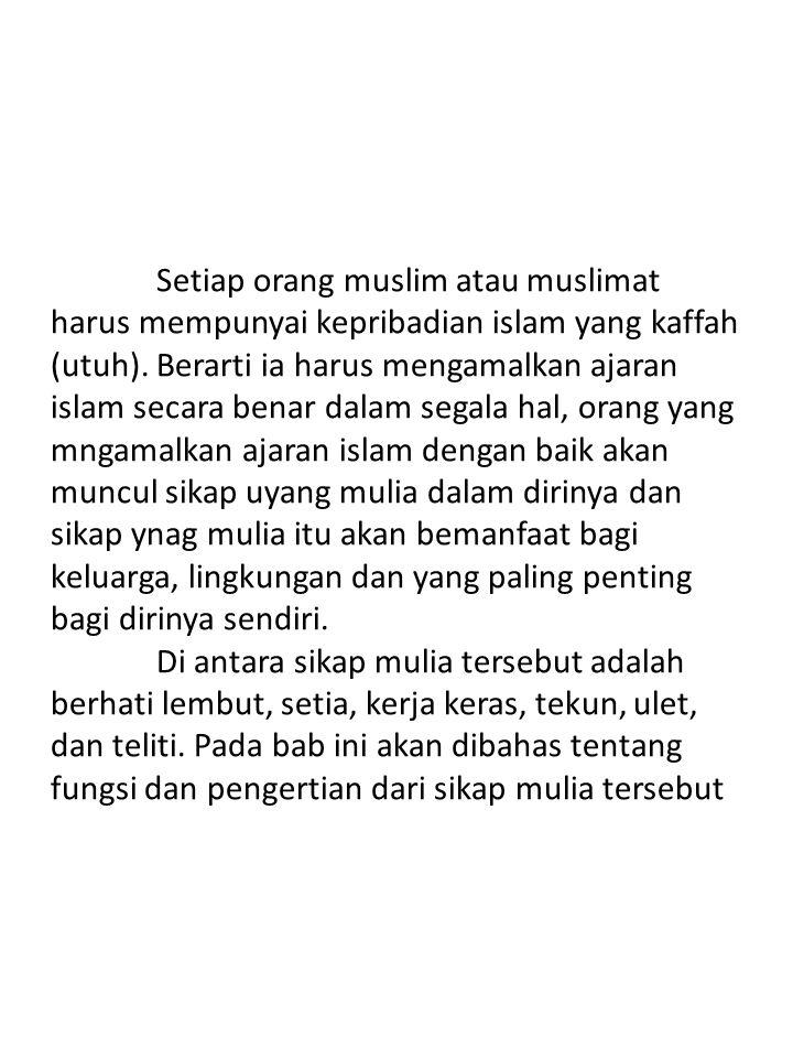 Setiap orang muslim atau muslimat harus mempunyai kepribadian islam yang kaffah (utuh).