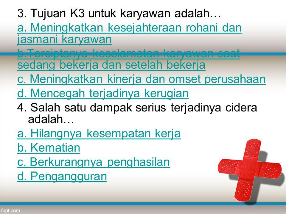 3. Tujuan K3 untuk karyawan adalah…