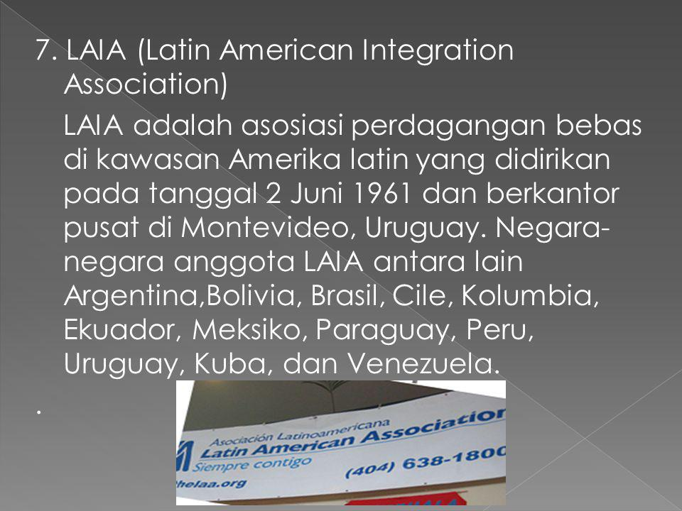 7. LAIA (Latin American Integration Association)
