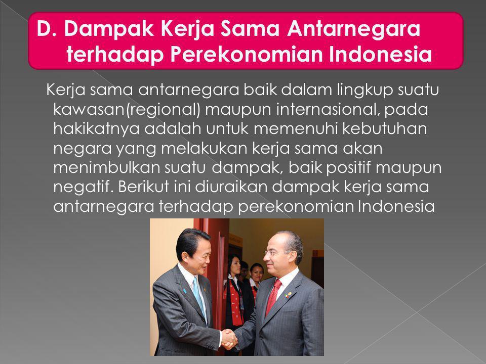 D. Dampak Kerja Sama Antarnegara terhadap Perekonomian Indonesia