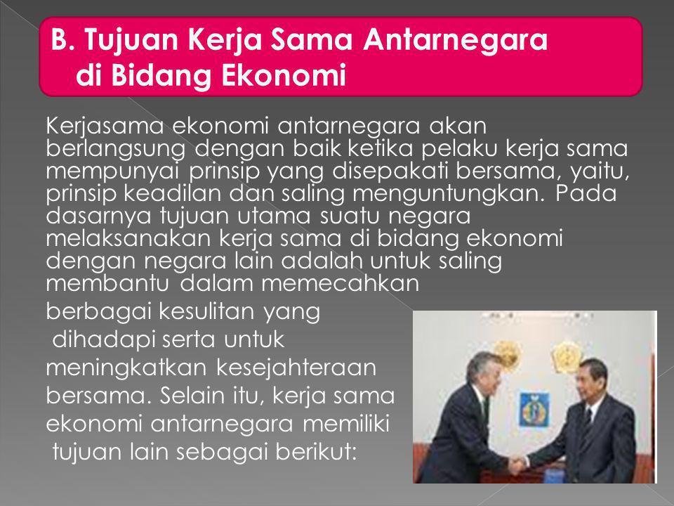 B. Tujuan Kerja Sama Antarnegara di Bidang Ekonomi
