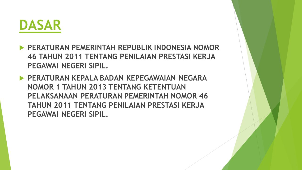 DASAR PERATURAN PEMERINTAH REPUBLIK INDONESIA NOMOR 46 TAHUN 2011 TENTANG PENILAIAN PRESTASI KERJA PEGAWAI NEGERI SIPIL.