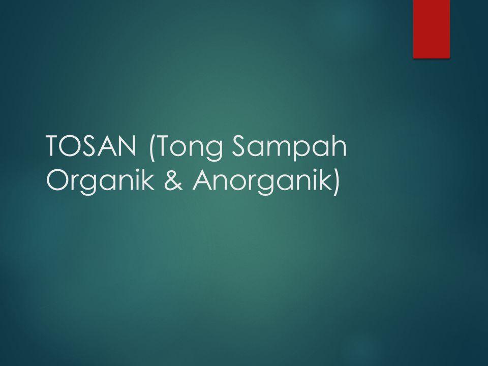 TOSAN (Tong Sampah Organik & Anorganik)
