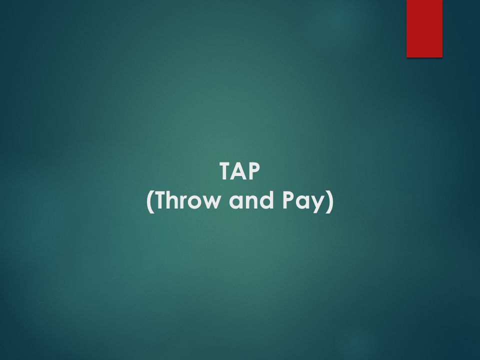 TAP (Throw and Pay)