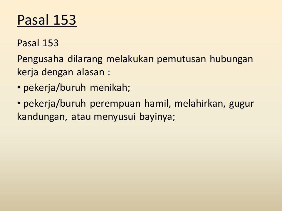 Pasal 153 Pasal 153. Pengusaha dilarang melakukan pemutusan hubungan kerja dengan alasan : pekerja/buruh menikah;
