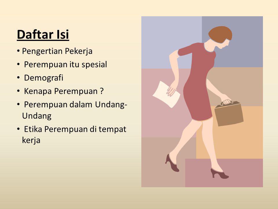Daftar Isi Pengertian Pekerja Perempuan itu spesial Demografi