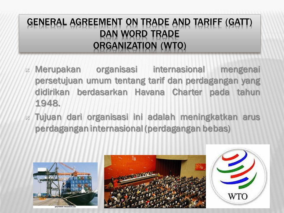 General Agreement on Trade and Tariff (GATT) dan Word Trade Organization (WTO)