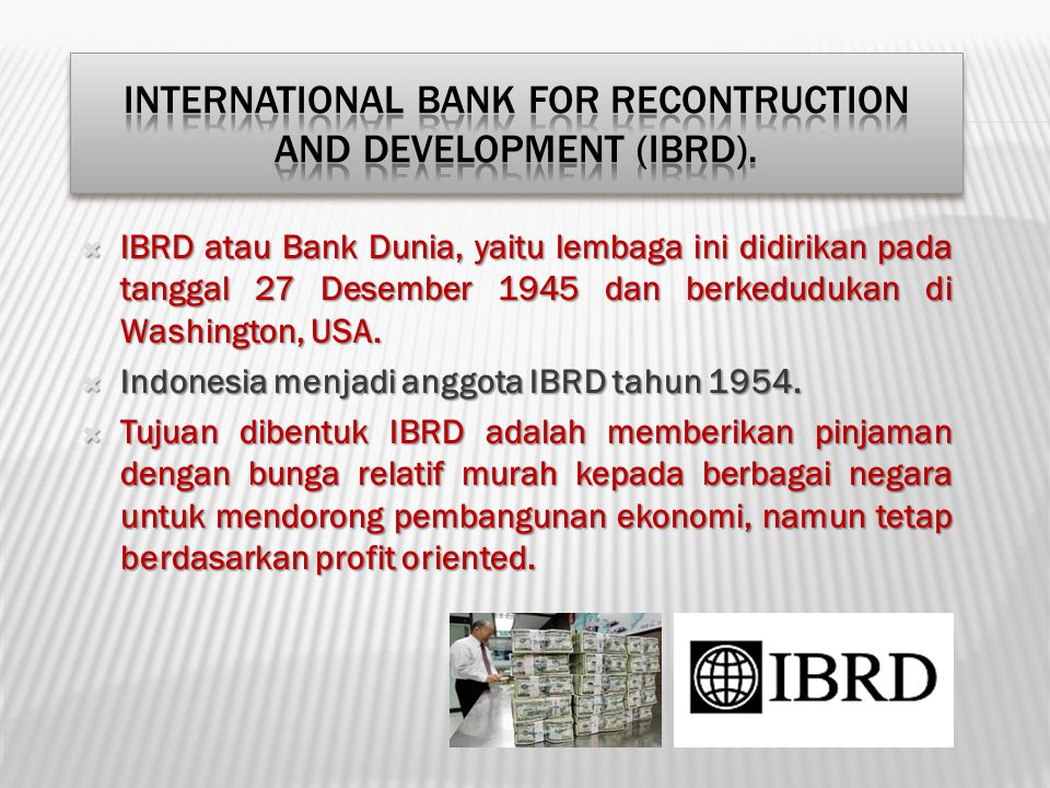 International Bank for Recontruction and Development (IBRD).