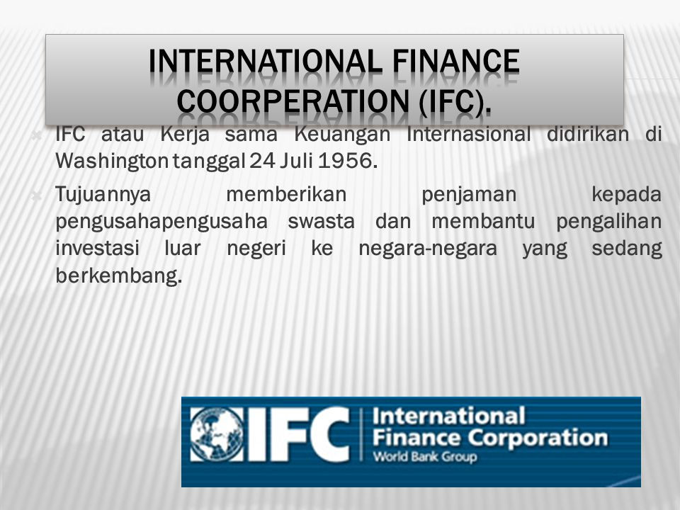 International Finance Coorperation (IFC).