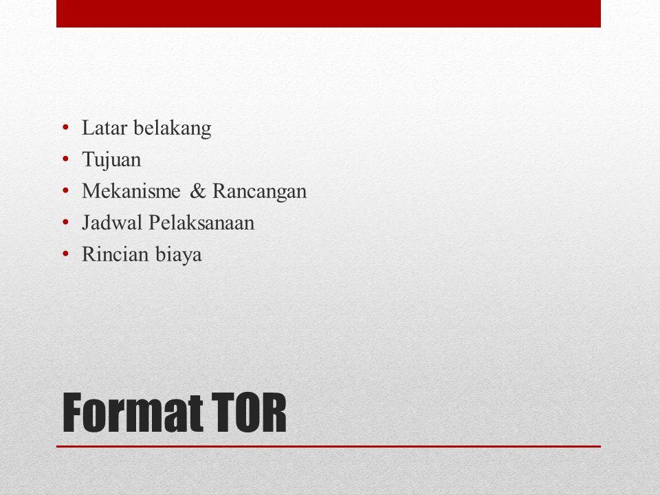 Format TOR Latar belakang Tujuan Mekanisme & Rancangan