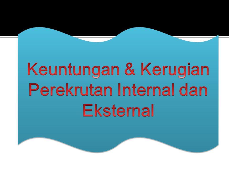 Keuntungan & Kerugian Perekrutan Internal dan Eksternal