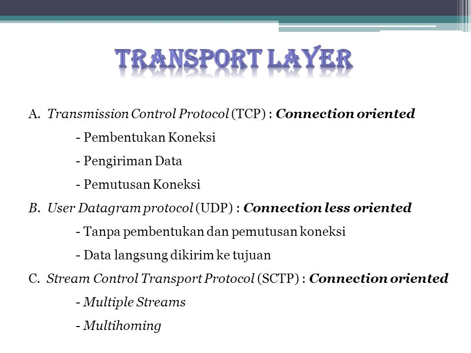 TRANSPORT LAYER A. Transmission Control Protocol (TCP) : Connection oriented. - Pembentukan Koneksi.