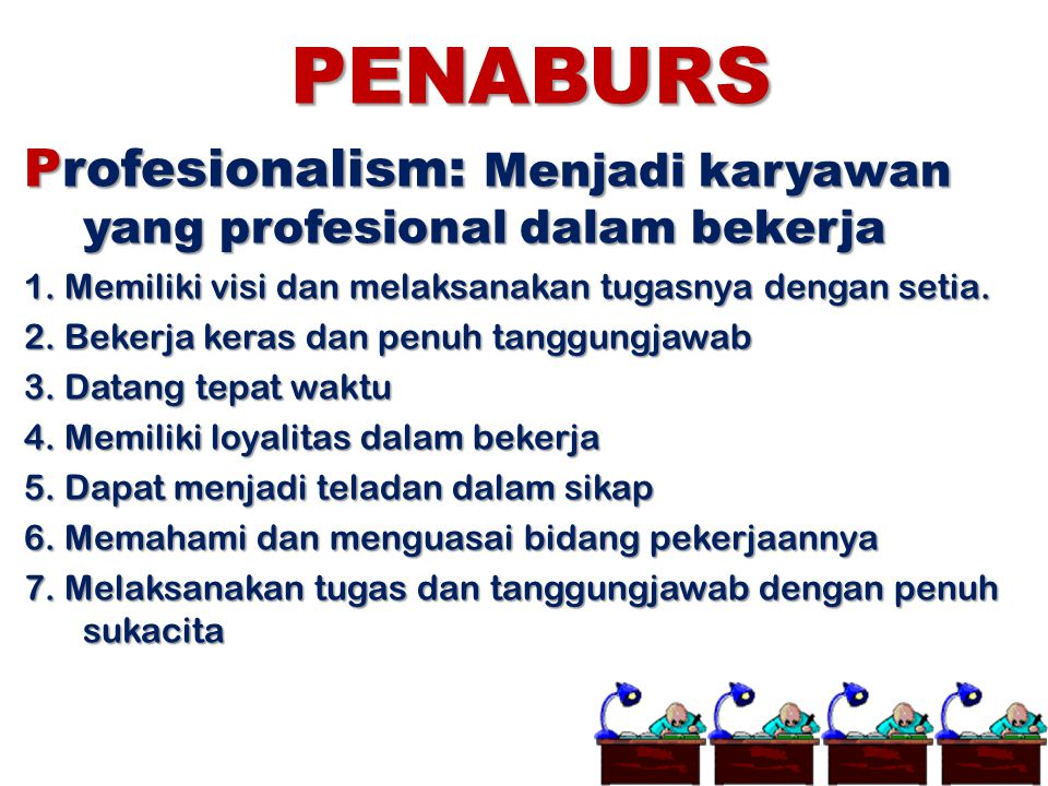 PENABURS Profesionalism: Menjadi karyawan yang profesional dalam bekerja. 1. Memiliki visi dan melaksanakan tugasnya dengan setia.