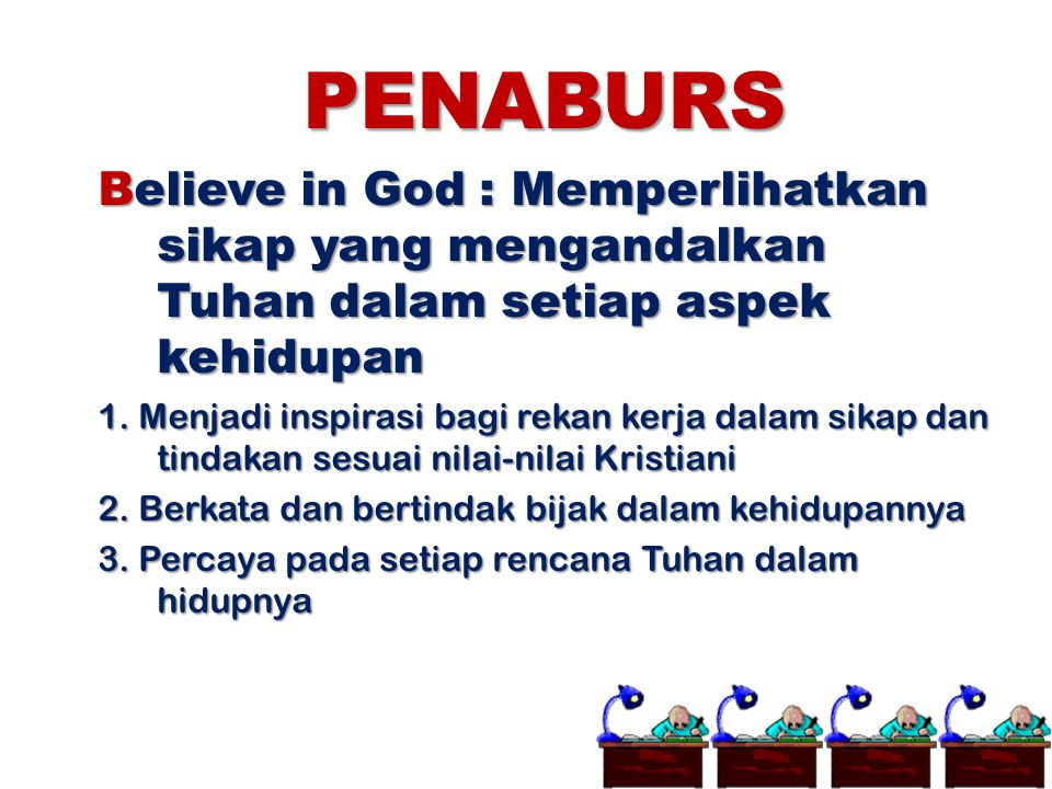 PENABURS Believe in God : Memperlihatkan sikap yang mengandalkan Tuhan dalam setiap aspek kehidupan.