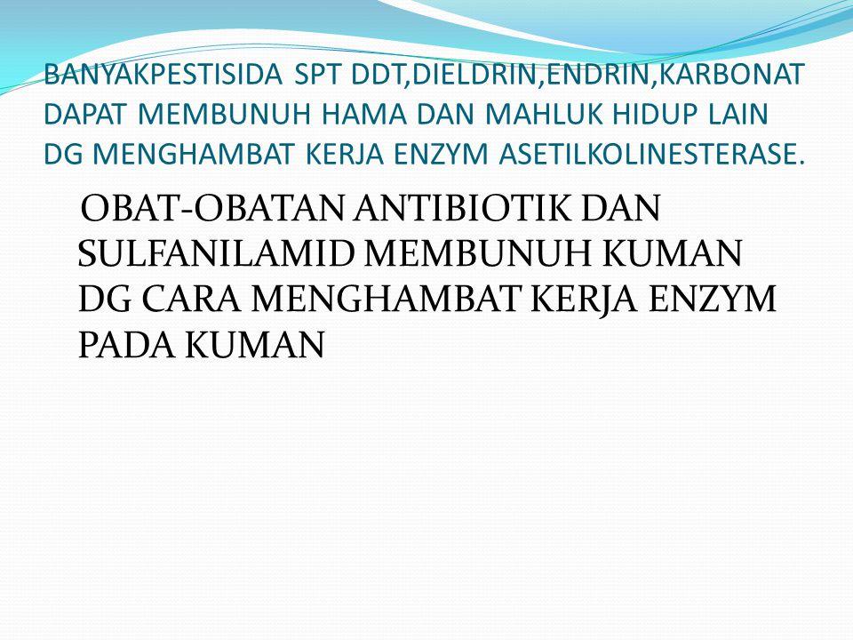 BANYAKPESTISIDA SPT DDT,DIELDRIN,ENDRIN,KARBONAT DAPAT MEMBUNUH HAMA DAN MAHLUK HIDUP LAIN DG MENGHAMBAT KERJA ENZYM ASETILKOLINESTERASE.