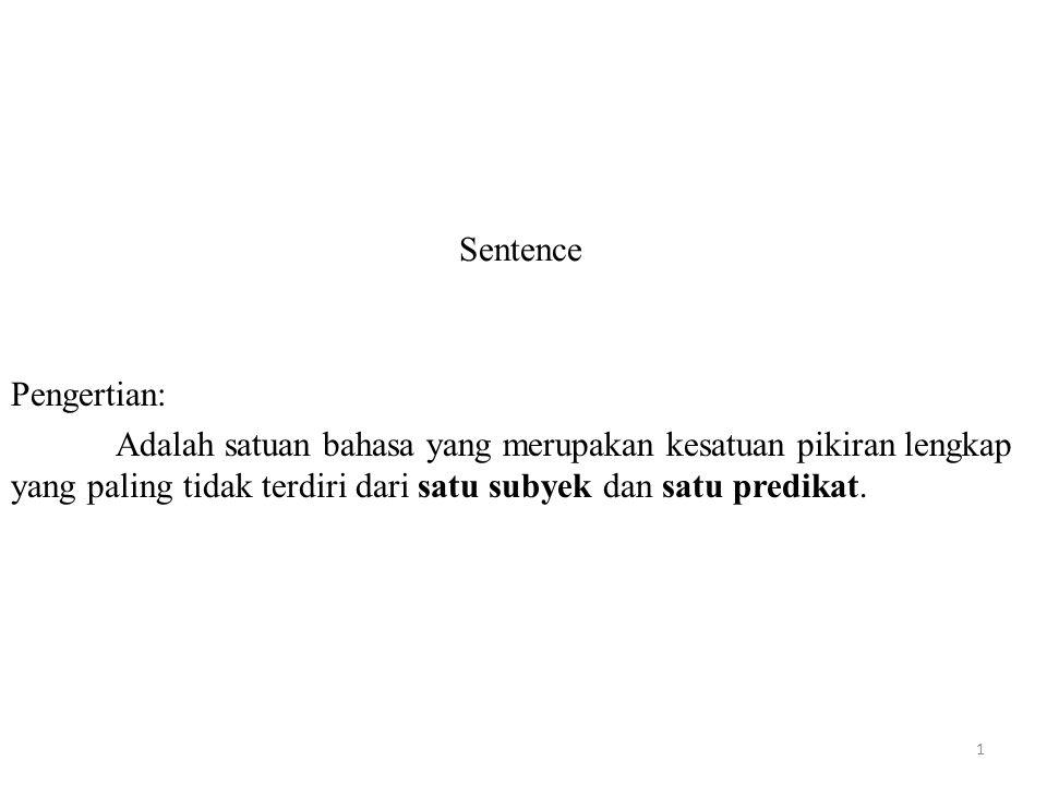 Sentence Pengertian: Adalah satuan bahasa yang merupakan kesatuan pikiran lengkap yang paling tidak terdiri dari satu subyek dan satu predikat.