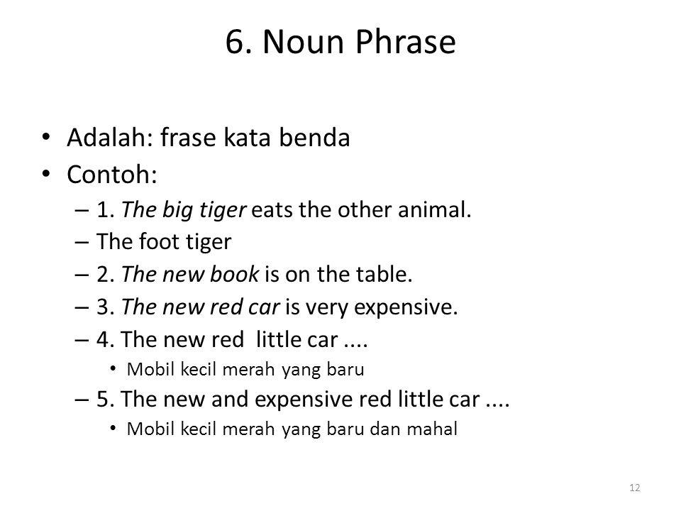 6. Noun Phrase Adalah: frase kata benda Contoh: