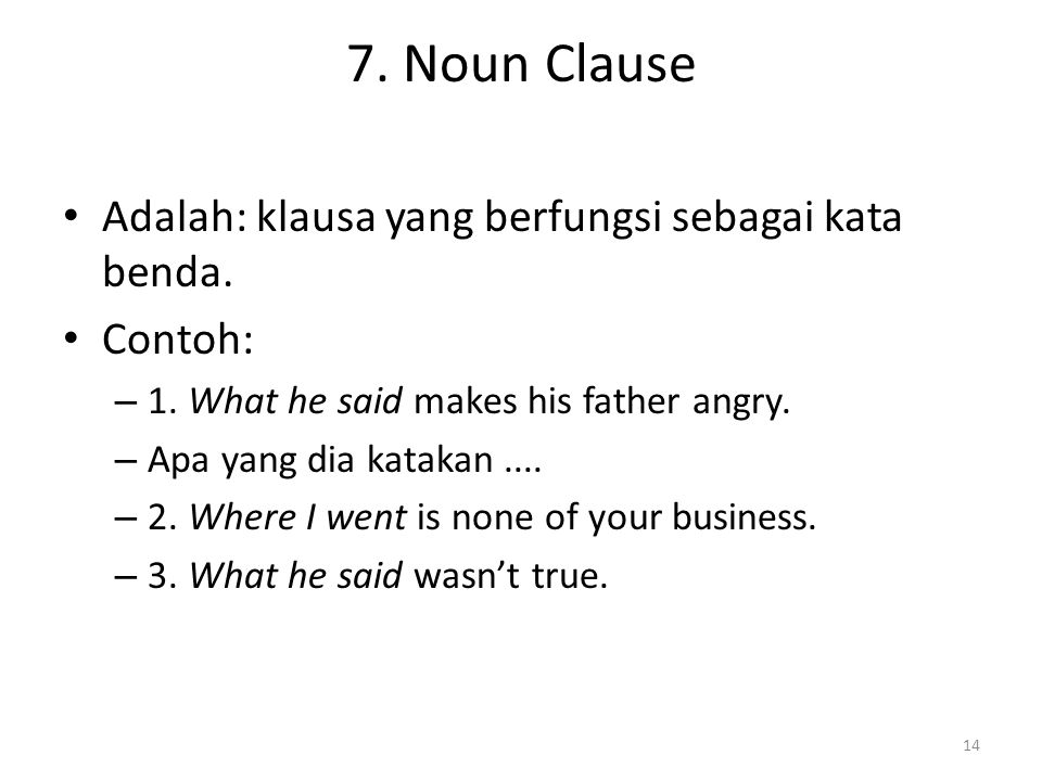 7. Noun Clause Adalah: klausa yang berfungsi sebagai kata benda.