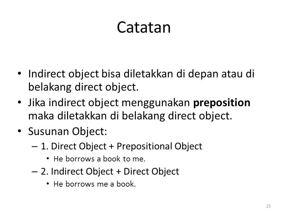 Catatan Indirect object bisa diletakkan di depan atau di belakang direct object.