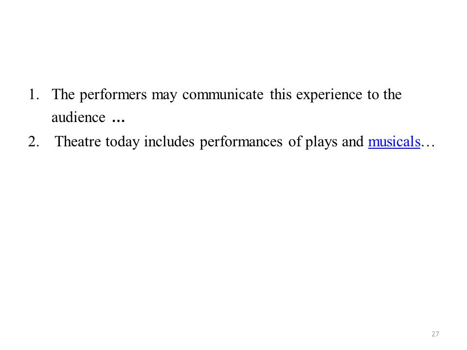 The performers may communicate this experience to the audience …